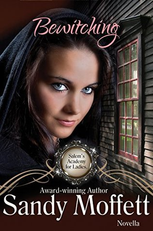 Bewitching (Salems Academy for Ladies Series Book 1) Sandy Moffett