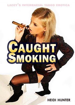 Caught Smoking (Laceys Interracial Taboo Erotica Book 1)  by  Heidi Hunter