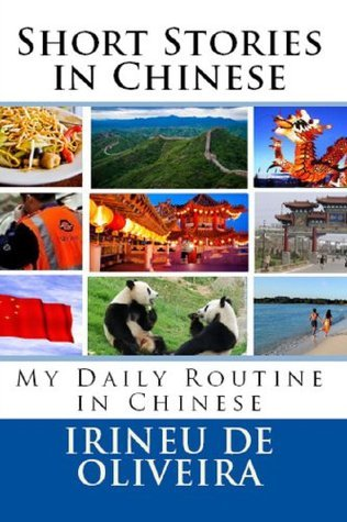 Short Stories in Chinese: My Daily Routine in Chinese Irineu Francisco De Oliveira