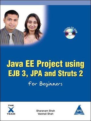 Java EE Project using EJB 3, JPA and Struts 2 for Beginners, (Book/CD-Rom) Sharanam Shah