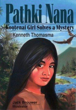 Pathki Nana: Kootenai Girl Solves a Mystery (Amazing Indian Children Book 5) Kenneth Thomasma