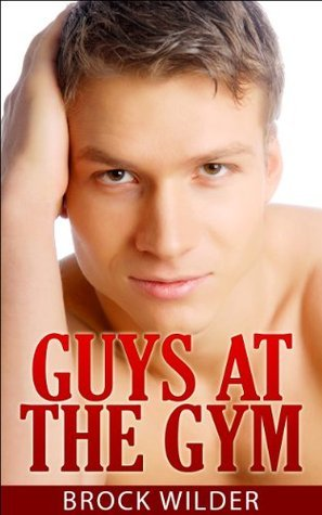 Guys At The Gym  by  Brock Wilder