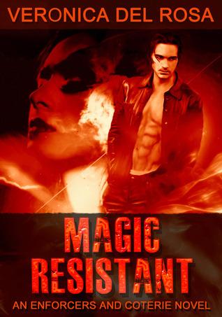 Magic Resistant (Enforcers and Coterie, #1) Veronica Del Rosa