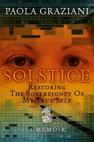 Solstice: Restoring The Sovereignty Of My True Self Paola Graziani