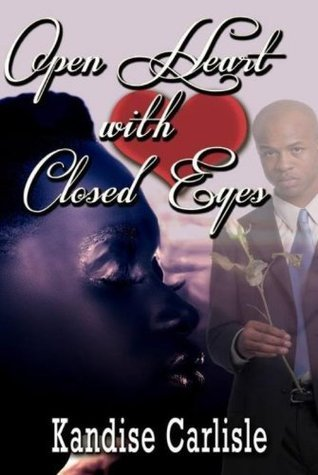 Open Heart with Closed Eyes  by  Kandise Carlisle