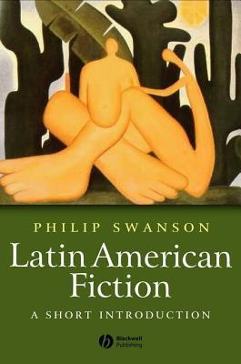 Latin American Fiction: A Short Introduction Phillip Swanson