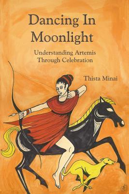 Dancing in Moonlight: Understanding Artemis Through Celebration  by  Thista Minai