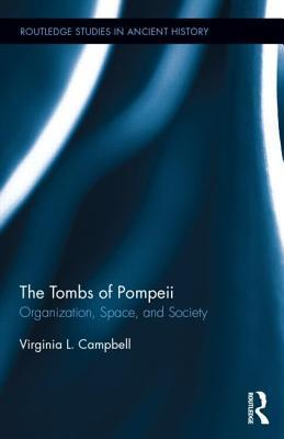 The Tombs of Pompeii: Organization, Space, and Society  by  Virginia L Campbell