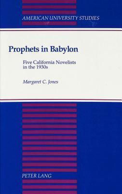 Prophets in Babylon: Five California Novelists in the 1930s Margaret C. Jones