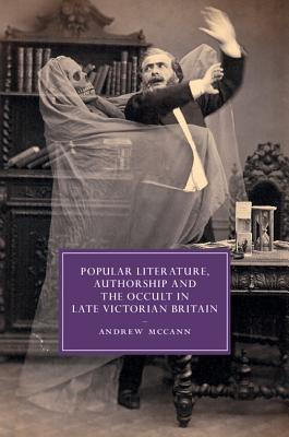 Popular Literature, Authorship and the Occult in Late Victorian Britain  by  Andrew McCann