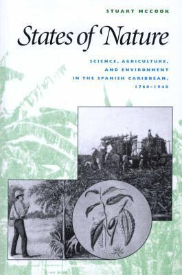 States of Nature: Science, Agriculture, and Environment in the Spanish Caribbean, 1760-1940  by  Stuart George McCook