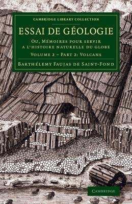 Essai de Geologie: Ou, Memoires Pour Servir A LHistoire Naturelle Du Globe  by  B Faujas-De-St -Fond