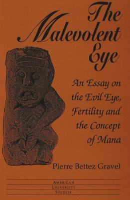 The Malevolent Eye: An Essay on the Evil Eye, Fertility and the Concept of Mana  by  Pierre Bettez Gravel
