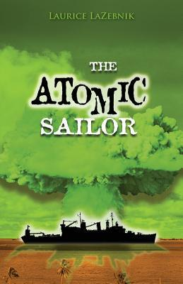 The Atomic Sailor: A Story about Fathers and Sons, Family Secrets, and Generations of Sailors Struggling with Ptsd. Laurice Lazebnik
