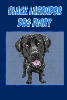 Black Labrador Dog Diary: Create a Dog Memoir, Dog Scrapbook or Dog Diary, for Your Dog  by  Debbie Miller