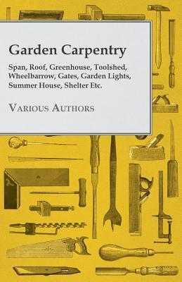 Garden Carpentry - Span, Roof, Greenhouse, Toolshed, Wheelbarrow, Gates, Garden Lights, Summer House, Shelter Etc Various