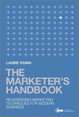 The Marketers Handbook: Reassessing Marketing Techniques for Modern Business Laurie Young