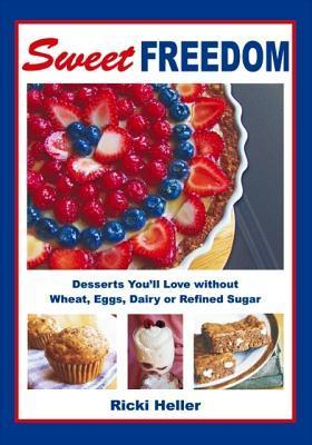 Sweet freedom : desserts youll love without wheat, eggs, dairy or refined sugar  by  Ricki Heller