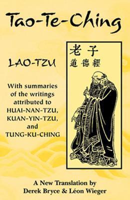 Tao-Te-Ching: With Summaries of the Writings Attributed to Huai-Nan-Tzu, Kuan-Yin-Tzu and Tung-Ku-Ching  by  Derek Bryce