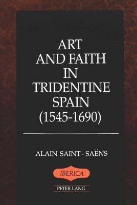 Art and Faith in Tridentine Spain (1545-1690)  by  Alain Saint-Saens