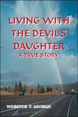 Living With The Devils Daughter Webster T. George