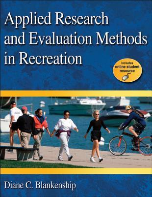 Applied Research and Evaluation Methods in Recreation [With Keycode Letter]  by  Diane Blankenship