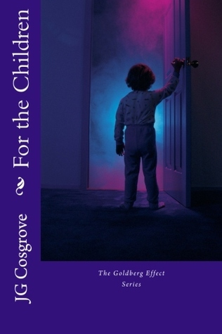 For the Children: The Goldberg Effect  by  J.G. Cosgrove