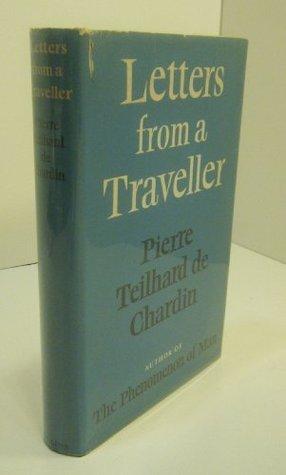 Letters from a Traveller Pierre Teilhard de Chardin