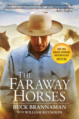 Faraway Horses: The Adventures and Wisdom of One of Americas Most Renowned Horsemen Buck Brannaman