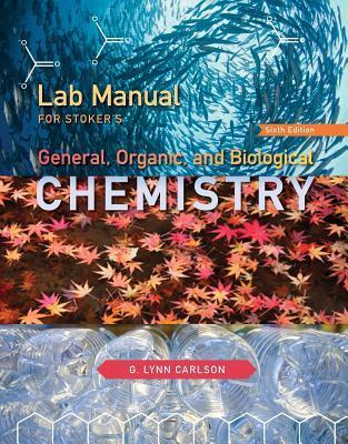 Lab Manual for Stoker S General, Organic, and Biological Chemistry, 6th  by  G. Lynn Carlson