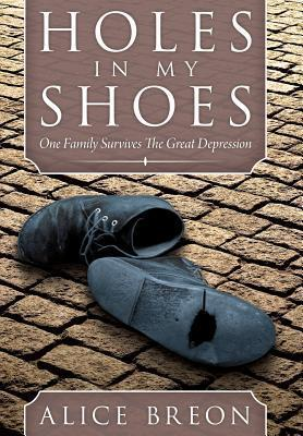 Holes in My Shoes: One Family Survives the Great Depression  by  Alice Breon