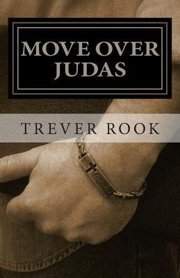 Move Over Judas: How My Faithless Betrayal Collided with the Love and Forgiveness of Jesus Christ  by  Trever Rook