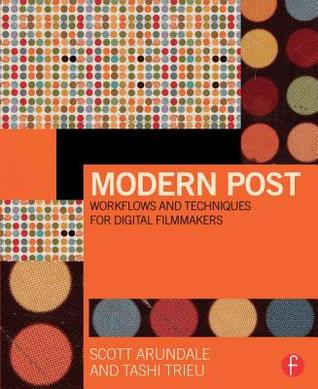 Modern Post: Workflows and Techniques for Digital Filmmakers  by  Scott Arundale