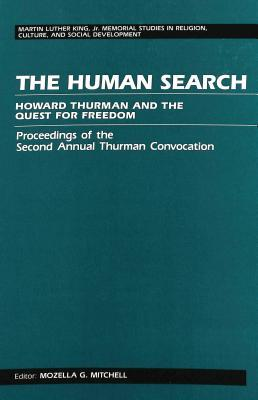 The Human Search: Howard Thurman and the Quest for Freedom Proceedings of the Second Annual Thurman Convocation Thurman Convocation 1990 (University of South Florida)