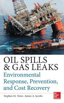 Oil Spills and Gas Leaks: Environmental Response, Prevention and Cost Recovery: Environmental Response, Prevention and Cost Recovery Stephen Testa
