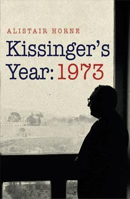 Kissingers Year: 1973 Alistair Horne