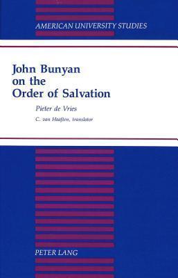 John Bunyan on the Order of Salvation: Translated  by  C. Van Haaften by P. de Vries