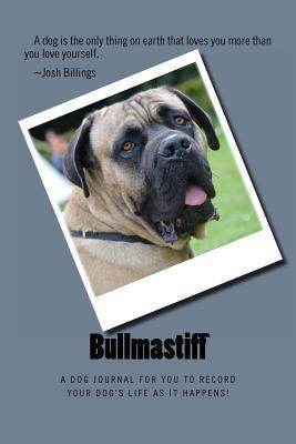 Bullmastiff: A Dog Journal for You to Record Your Dogs Life as It Happens! Debbie Miller