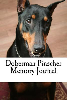 Doberman Pinscher Memory Journal: A Dog Journal for You to Record Your Dogs Life as It Happens!  by  Debbie Miller