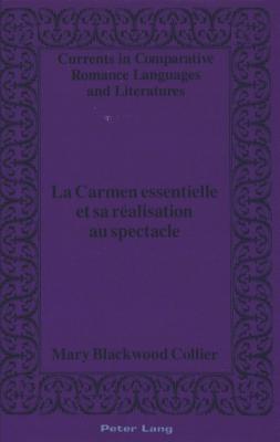 La Carmen Essentielle Et Sa Realisation Au Spectacle  by  Mary Blackwood Collier
