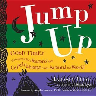 Jump Up: Good Times Throughout the Seasons with Celebrations from Around the World  by  Luisah Teish