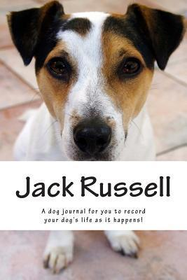 Jack Russell: A Dog Journal for You to Record Your Dogs Life as It Happens! Debbie Miller