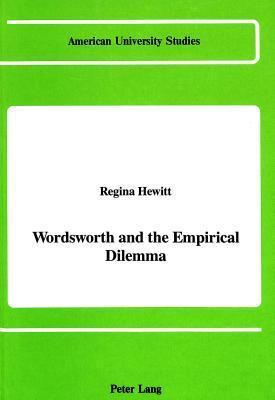 Wordsworth And The Empirical Dilemma Regina Hewitt
