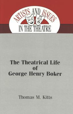 The Theatrical Life of George Henry Boker  by  Thomas M. Kitts