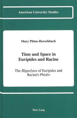 Time and Space in Euripides and Racine: The Hippolytos of Euripides and Racines Phedre  by  Mary Pittas-Herschbach