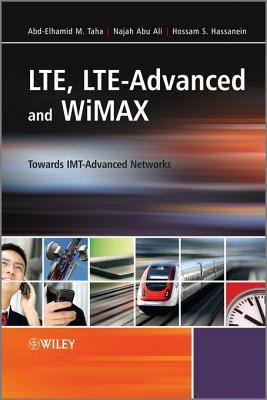 Lte, Lte-Advanced and Wimax: Towards Imt-Advanced Networks  by  Najah Abu Ali
