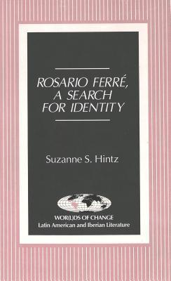 Rosario Ferre: A Search for Identity  by  Suzanne S. Hintz