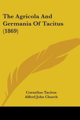 The Agricola and Germania of Tacitus (1869)  by  Tacitus