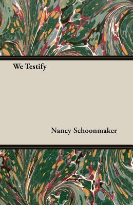 We Testify Nancy Schoonmaker