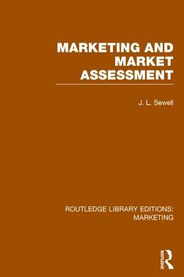 Marketing and Marketing Assessment  by  J L Sewell